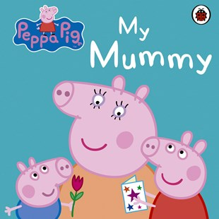 Peppa Pig My Mummy First Board Book