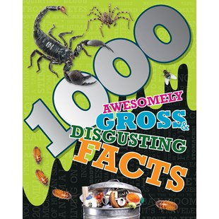 1000 Awesomely Gross & Disgusting Facts