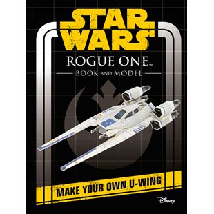 Disney Star Wars Rouge One Book and Model : Make Your Own U-wing